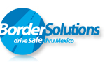 Border Solutions Drive Safe thru Mexico